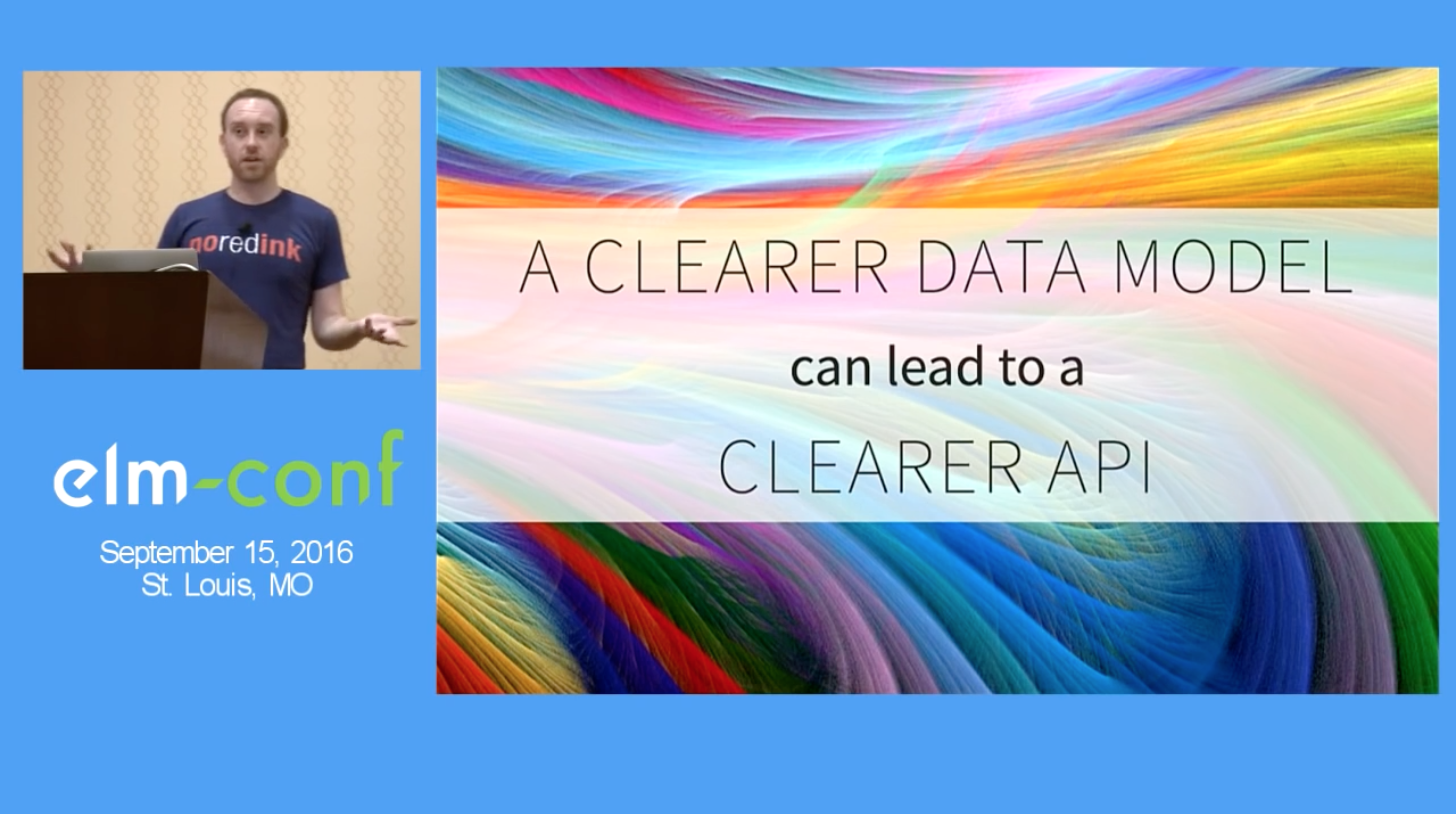 Richard Feldman presenting at elm-conf. 'A clearer data model can lead to a clearer API' is displayed on a slide.