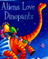 Aliens love dinopants by Claire Freedman & Ben Cort