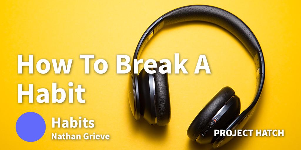 How to break a habit