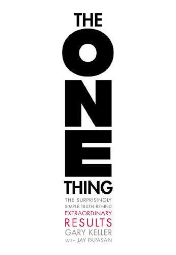 The One Thing: The Surprisingly Simple Truth Behind Extraordinary Results Cover