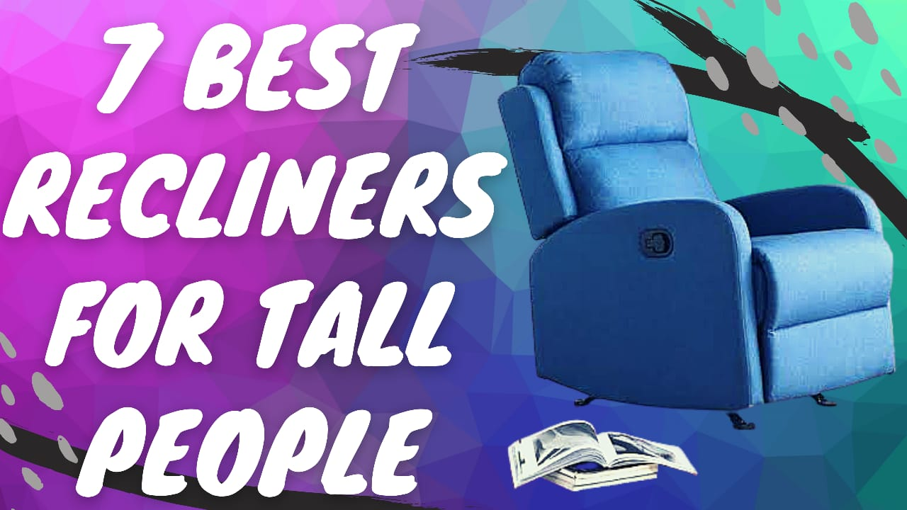 The Best Recliners for Tall People (Top 7 Recliner Reviews)