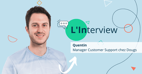 [Interview Dougs] Quentin, Manager Customer Support