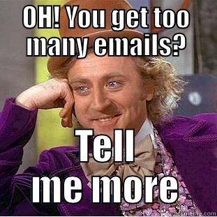 You get too many emails? Tell me more.