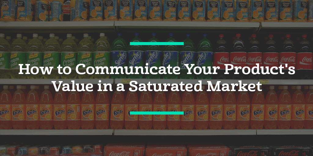 How to Communicate Your Product's Value in a Saturated Market