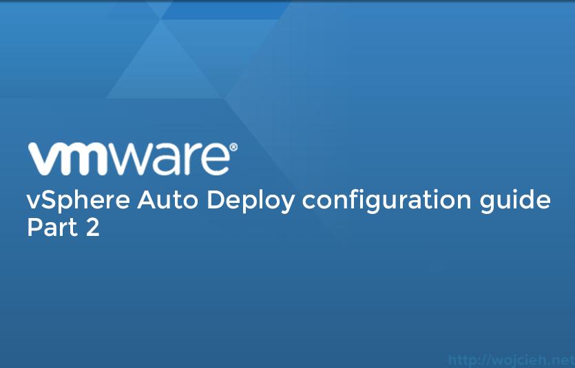 VMware vSphere Auto Deploy configuration guide Part2