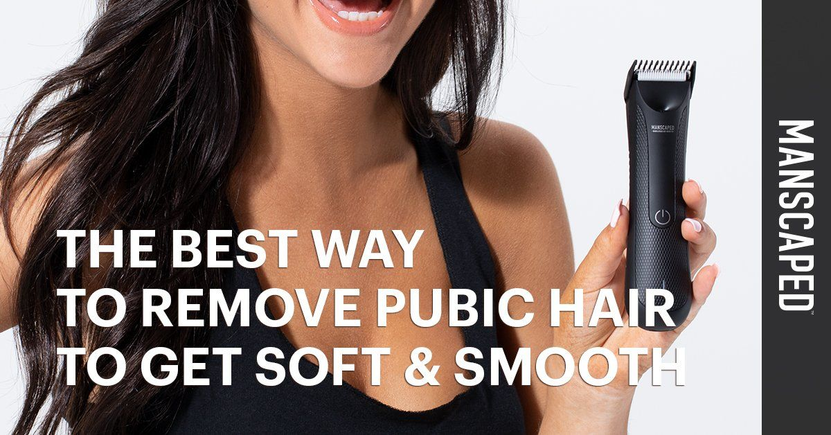 The Best Way to Remove Pubic Hair to Get Soft and Smooth