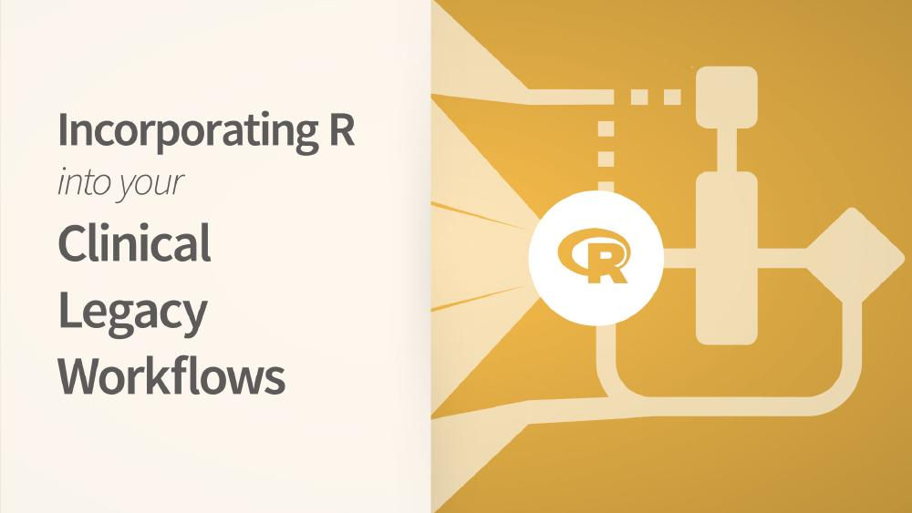 Incorporating R into your Clinical Legacy Workflows