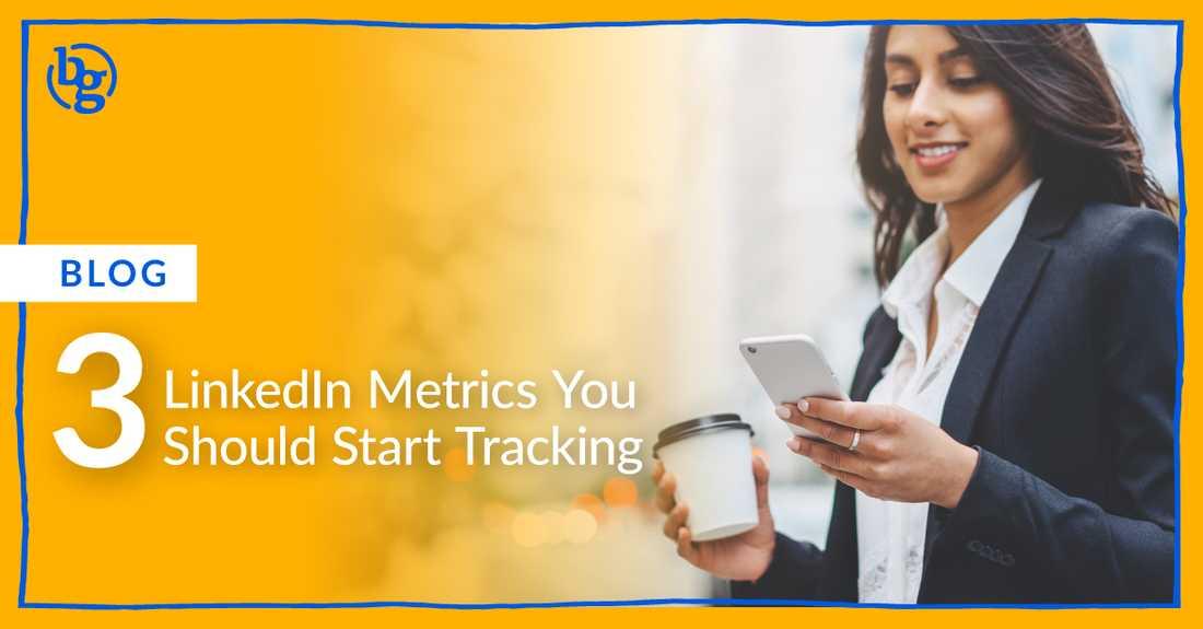 3 LinkedIn Metrics You Should Start Tracking