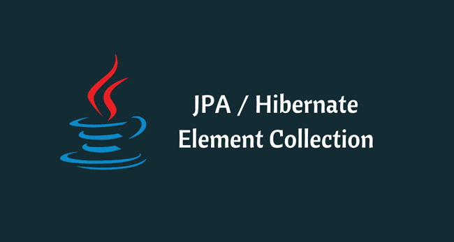 JPA / Hibernate ElementCollection Example with Spring Boot