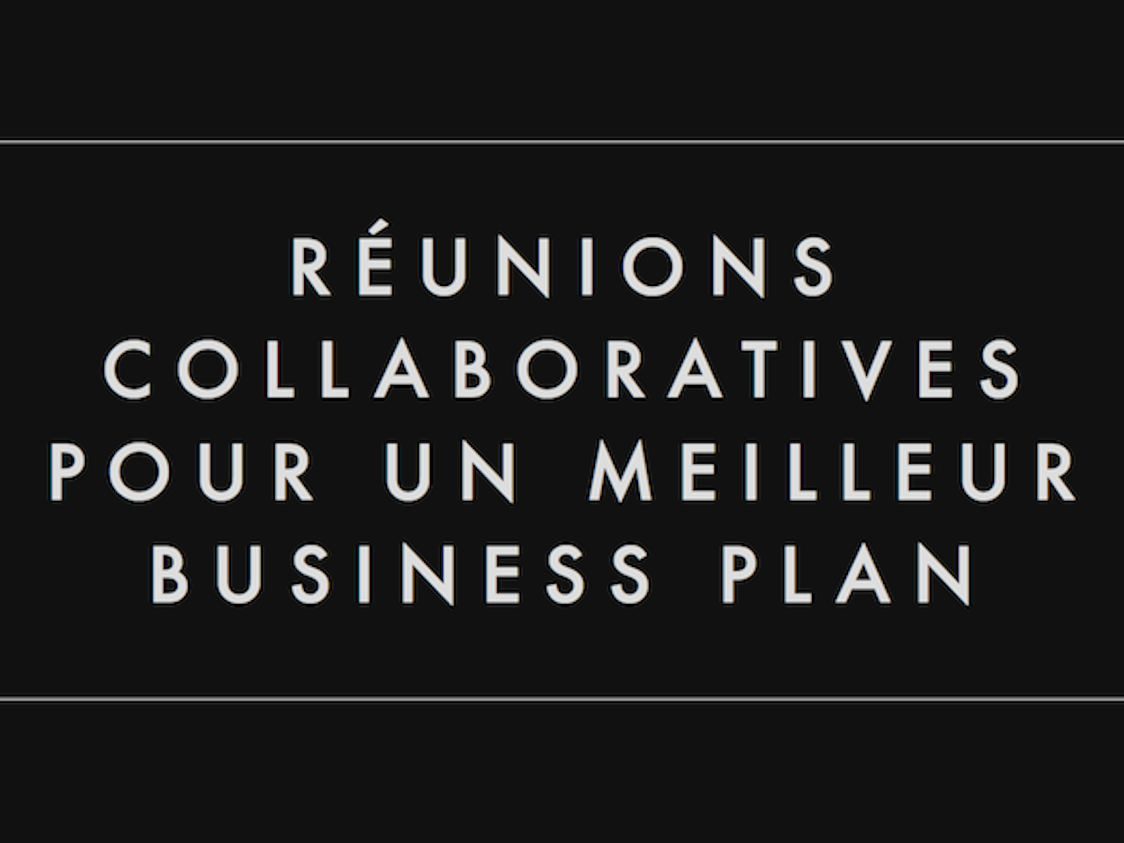 Réunions collaboratives pour un meilleur business plan