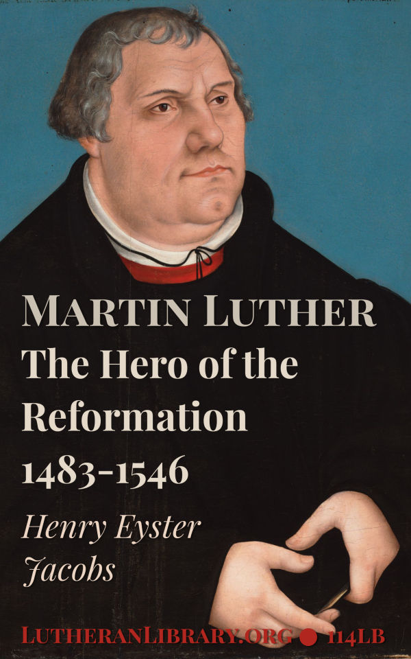 Martin Luther: The Hero of the Reformation by Henry Eyster Jacobs