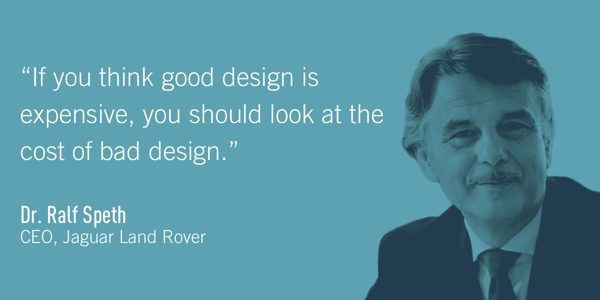 A quote from Dr. Ralf Speth, CEO, Jaguar Land Rover, explaining the cost of bad design