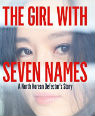 Girl with Seven Names: A North Korean Defector's Story by Hyeonseo Lee and David John