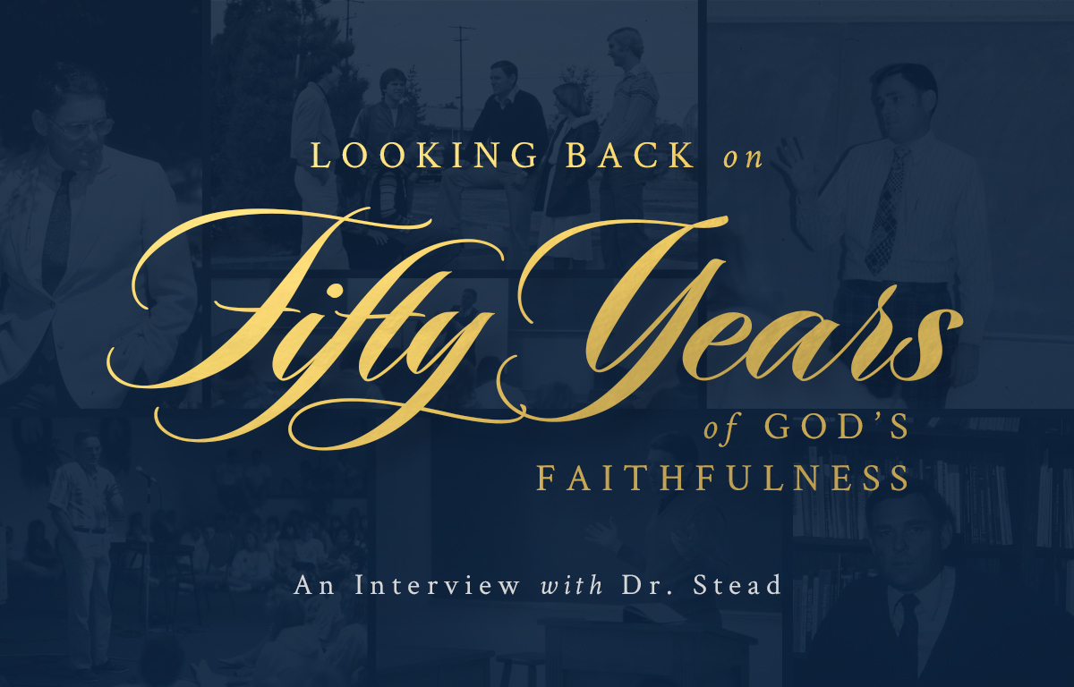 Looking Back on 50 Years of God's Faithfulness: An Interview With Dr. Stead