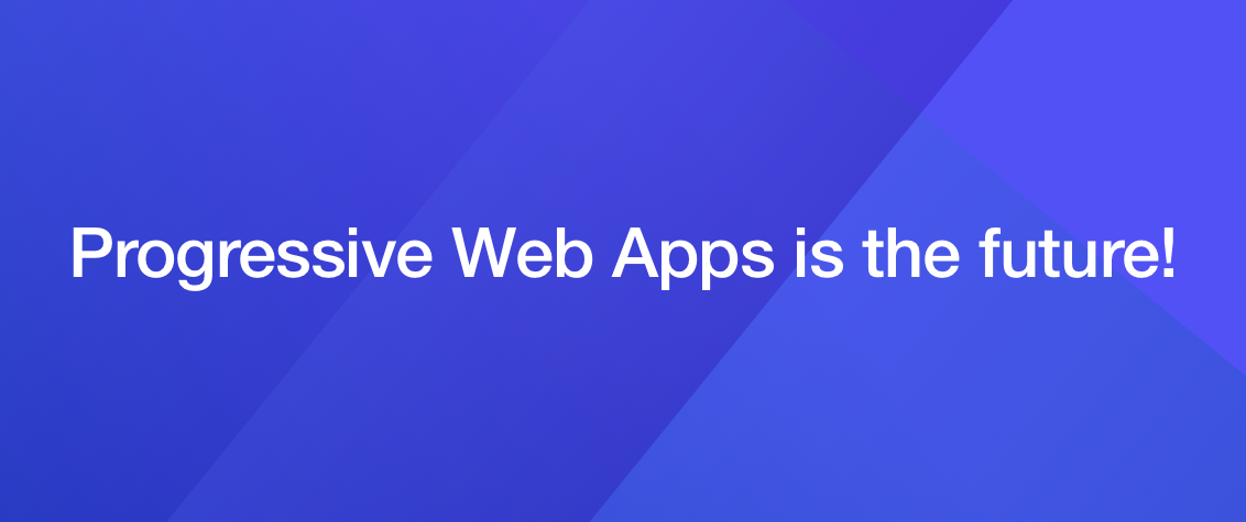 Advantages of Progressive Web Apps and How to build them