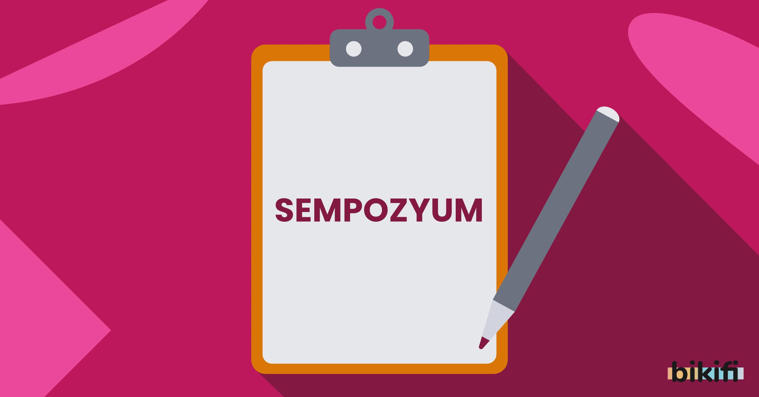 Sempozyum ve Özellikleri, Sempozyum Nedir?