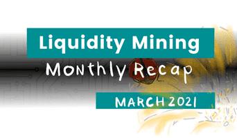 Liquidity mining: March recap