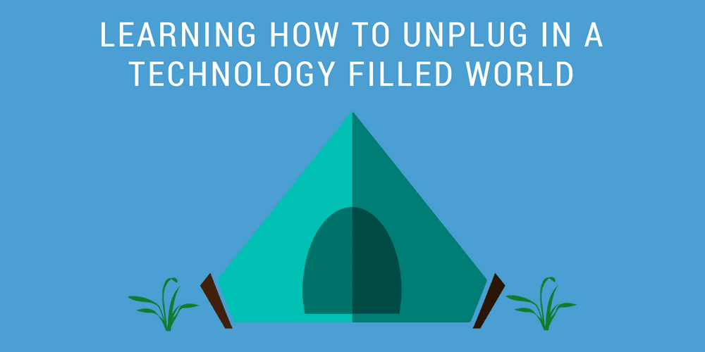 Learning How To Unplug In A Technology Filled World