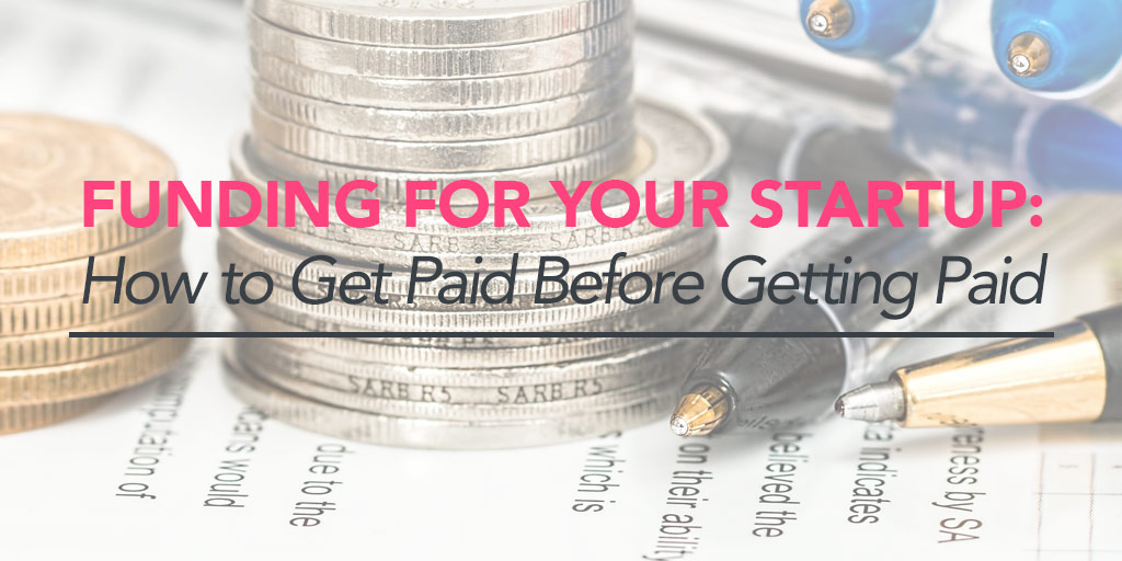 FEATURED_Funding-for-Your-Startup--How-to-Get-Paid-Before-Getting-Paid