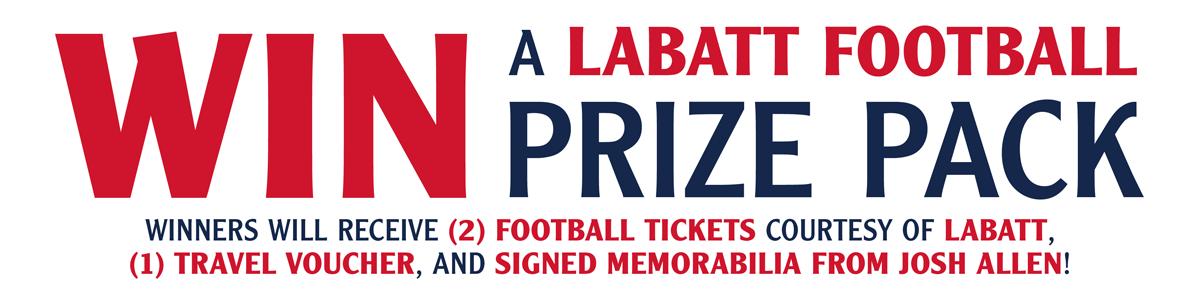 Text reads: Win a Labatt Football prize pack. Winner recievces 2 football tickets courtesy of Labatt, 1 travel voucher, and signed memorabilia from Josh Allen!