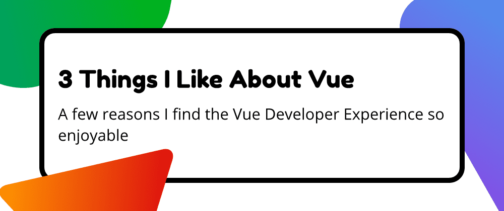 3 Things That I Love About Vue