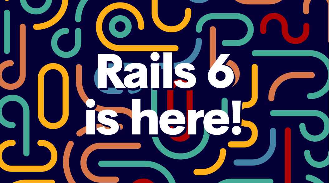 Rails 6 is here!