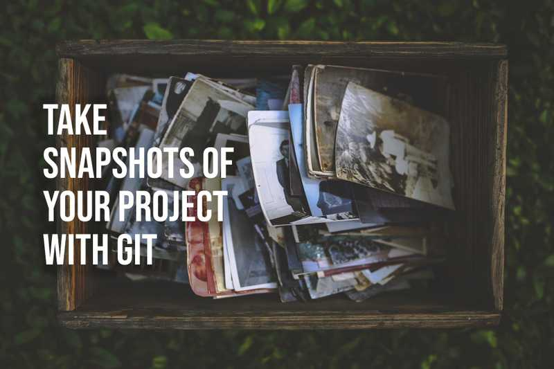 Take Snapshots of Your Project with Git