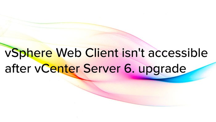 vSphere Web Client isn't accessible after vCenter Server 6. upgrade logo