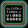 The Life & Times of Video Games logo