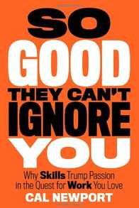So Good They Can't Ignore You: Why Skills Trump Passion in the Quest for Work You Love Cover