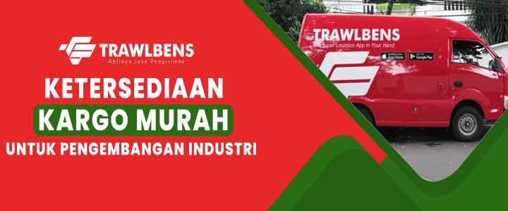 Jasa Cargo Murah Trawlbens untuk Pengembangan Industri