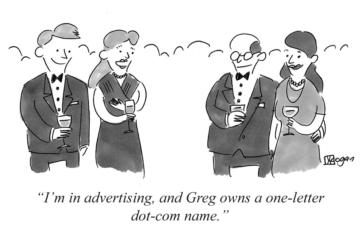 I'm in advertising, and Greg owns a one-letter dot-com name.