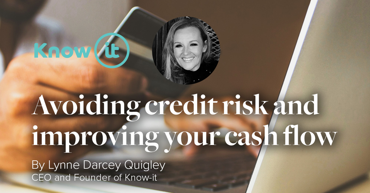 Avoiding credit risk and improving your cash flow Lynne Darcey Quigley