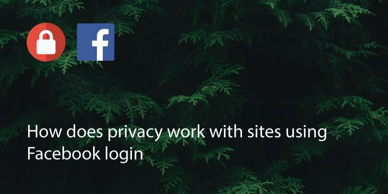 How Does Privacy Work With Sites Using Facebook Login