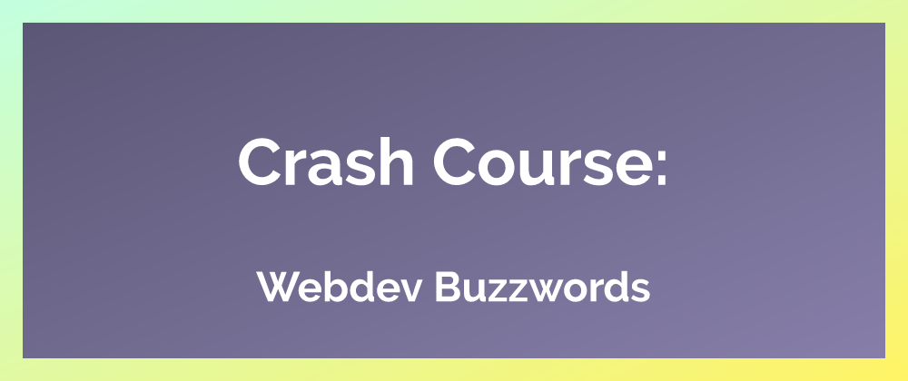 Crash Course: WebDev Buzzwords