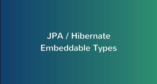 JPA / Hibernate @Embeddable and @Embedded Example with Spring Boot