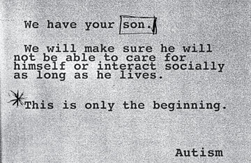 """Another ransom style note reads: """"We have your son. We will make sure he will not be able to care for himself or interact socially as long as he lives. This is ony the beginning."""" signed Autism"""