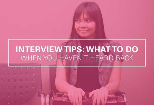 What To Do When You Haven't Heard Back After an Interview