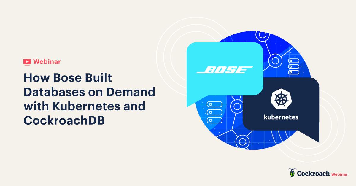 How Bose Built Databases on Demand with Kubernetes and CockroachDB
