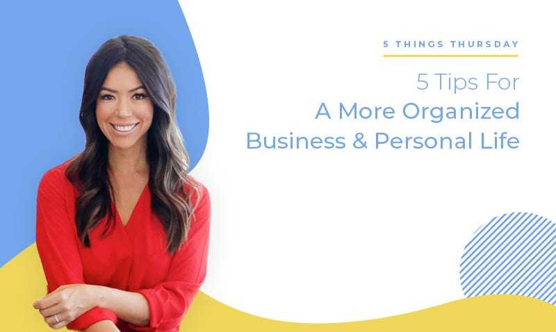 5 Tips for a More Organized Business & Personal Life