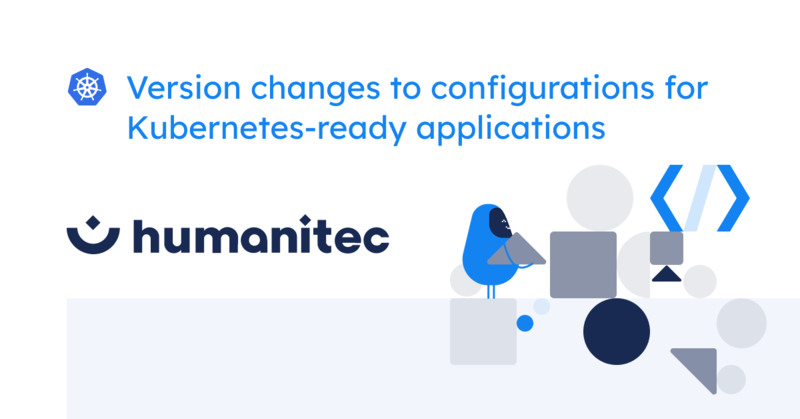 Version changes to configurations for Kubernetes-ready applications