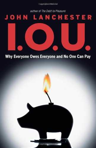 I.O.U.: Why Everyone Owes Everyone and No One Can Pay Cover
