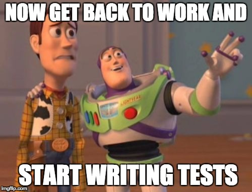 Now get back to work and start writing tests