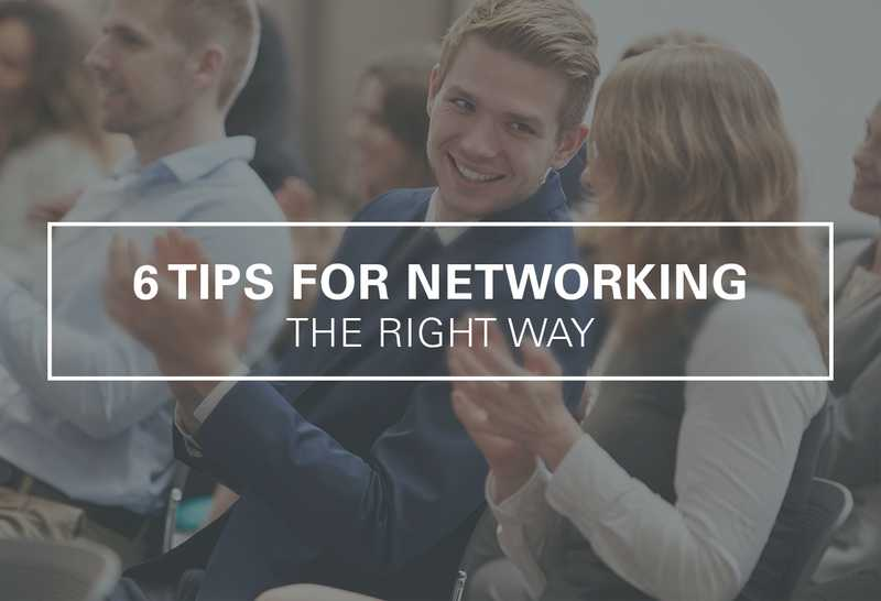 6 Tips for Networking the Right Way