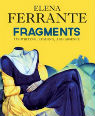 Fragments: on writing, reading, and absence by Elena Ferrante