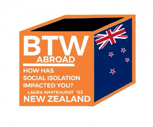 BTW Abroad: How has social isolation impacted you? Flag of New Zealand.