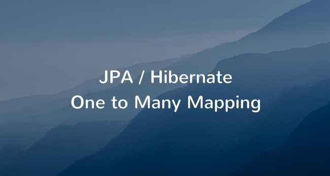 JPA / Hibernate One to Many Mapping Example with Spring Boot