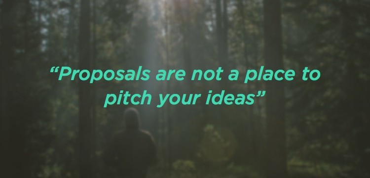 proposals are not a place to pitch your ideas