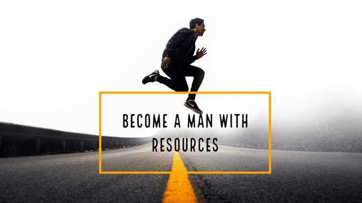 On Becoming a Man With Resources
