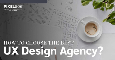 How to Choose the Best UX Design Agency